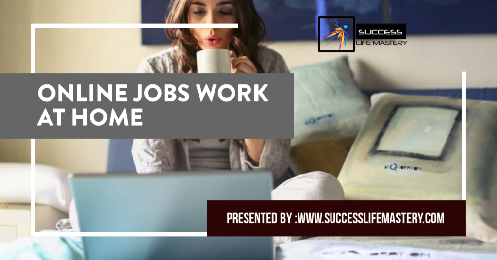 Astounding Online Jobs Work At Home Success Life Mastery Beutiful Home Inspiration Aditmahrainfo